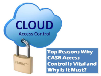 Why CASB Access Control Is Vital