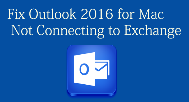 How to Setup & Fix Outlook 2016 For Mac Not Connecting to Exchange?