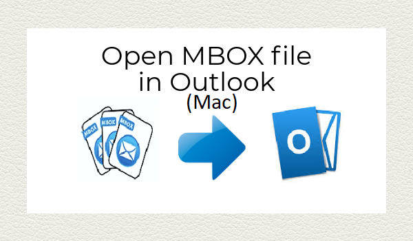 how to open MBOX file in Outlook 2016 mac