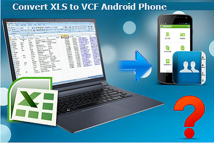 Convert XLS to VCF Android Phone – Step By Step Free Guide