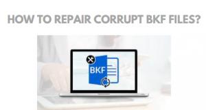 How to Repair Corrupt BKF Files