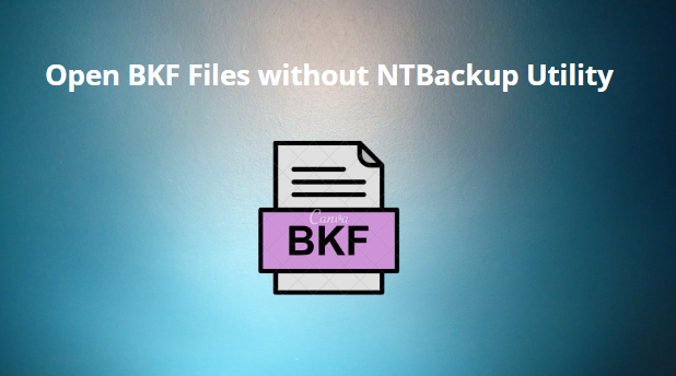 Open BKF Files without NTBackup Utility