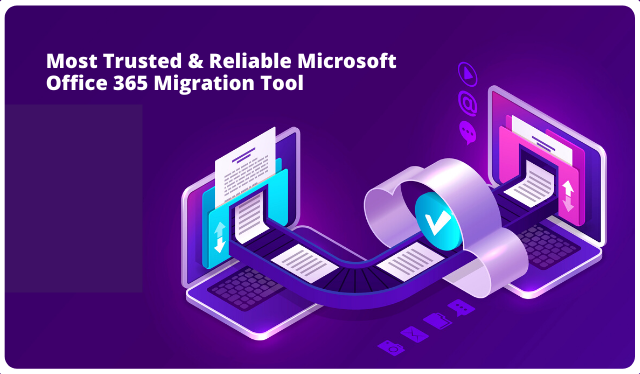 Most Trusted & Reliable Microsoft Office 365 Migration Tool